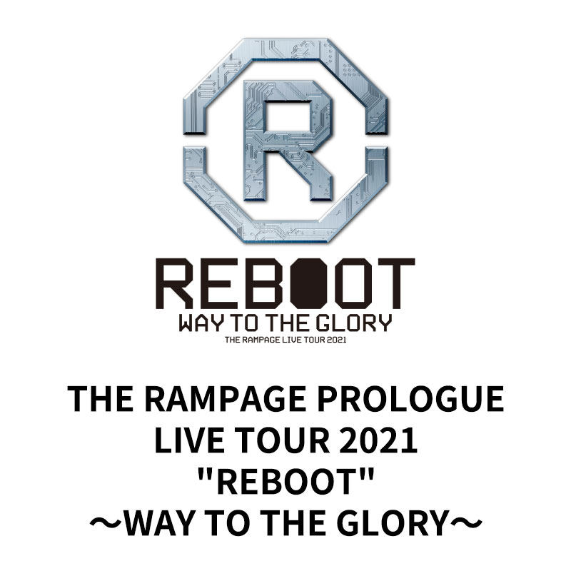 "THE RAMPAGE PROLOGUE LIVE TOUR 2021 ""REBOOT"" <br>~WAY TO THE GLORY~"