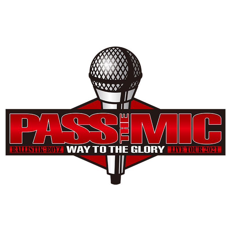 "BALLISTIK BOYZ LIVE TOUR 2021 <br class=""pc"">""PASS THE MIC"" 〜WAY TO THE GLORY〜"