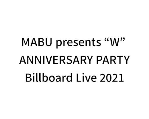 "MABU presents ""W"" ANNIVERSARY PARTY Billboard Live 2021"