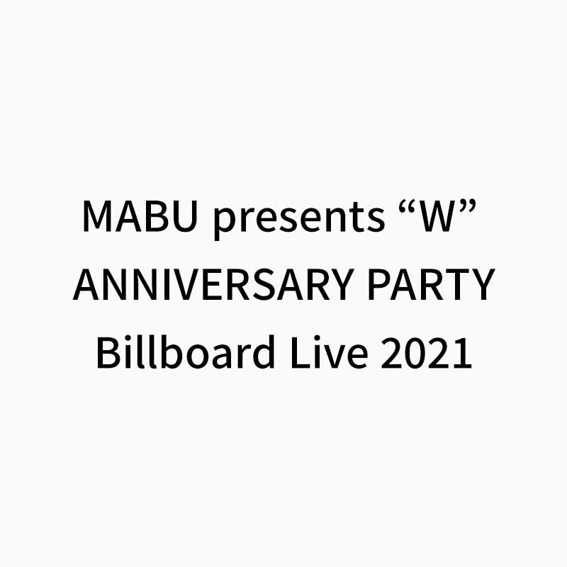 "MABU presents ""W"" ANNIVERSARY PARTY Billboard Live 2021"