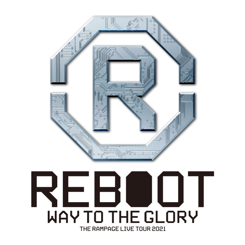 """THE RAMPAGE LIVE TOUR 2021 """"REBOOT"""" <br>~WAY TO THE GLORY~ 追加公演"""