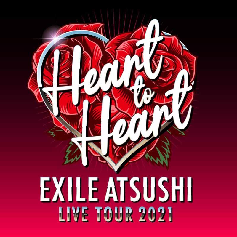 "EXILE ATSUSHI LIVE TOUR 2021 ""Heart to Heart"""