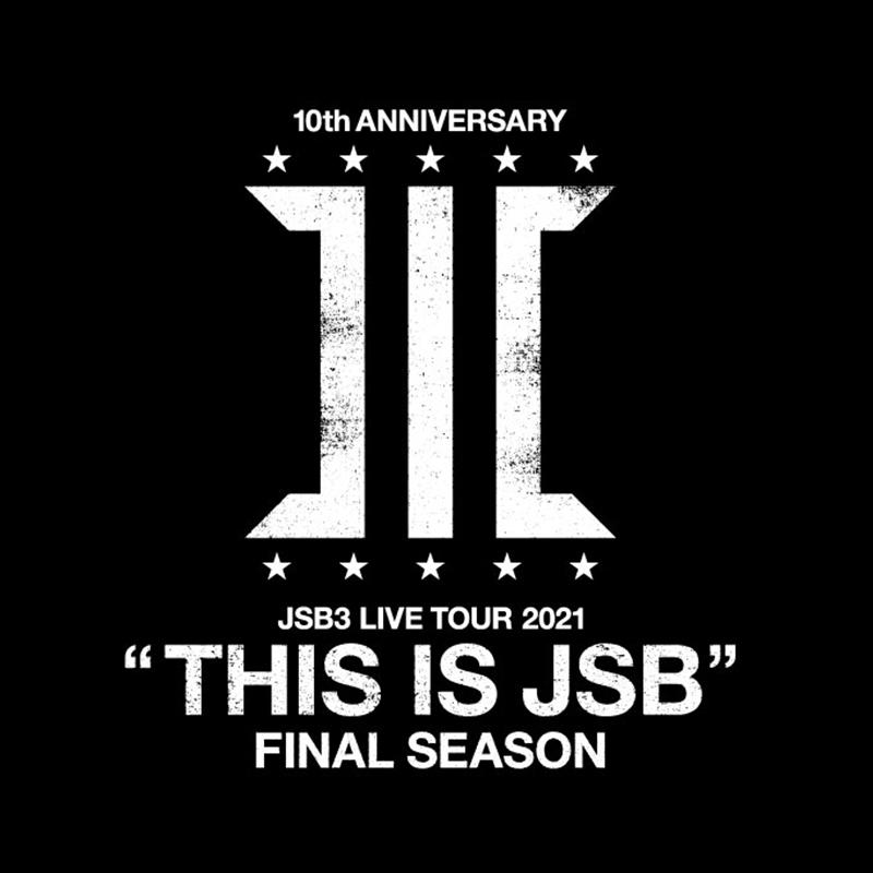 """三代目 J SOUL BROTHERS LIVE TOUR 2021 <br> """"THIS IS JSB"""" FINAL SEASON"""